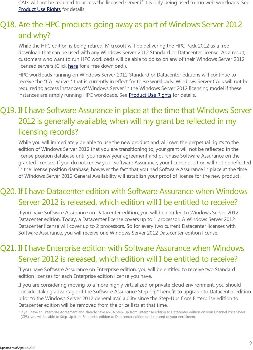 While the HPC edition is being retired, Microsoft will be delivering the HPC Pack 2012 as a free download that can be used with any Windows Server 2012 Standard or Datacenter license.