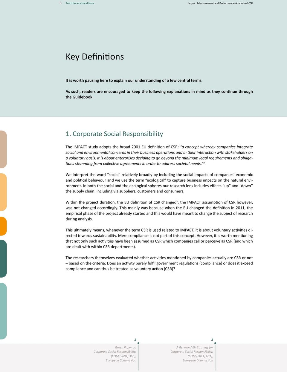 Corporate Social Responsibility The IMPACT study adopts the broad 2001 EU definition of CSR: a concept whereby companies integrate social and environmental concerns in their business operations and