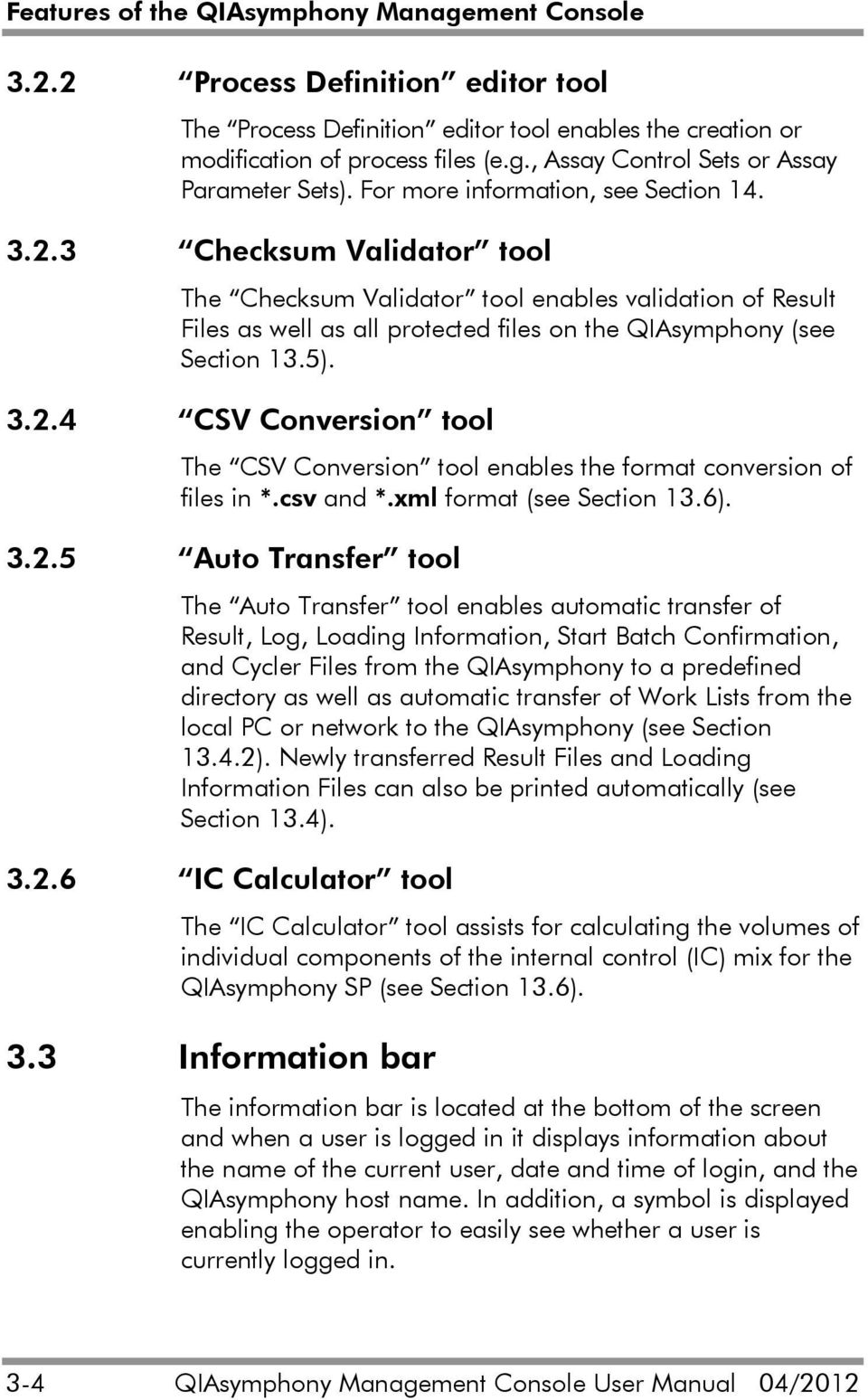 3.2.4 CSV Conversion tool The CSV Conversion tool enables the format conversion of files in *.csv and *.xml format (see Section 13.6). 3.2.5 Auto Transfer tool The Auto Transfer tool enables