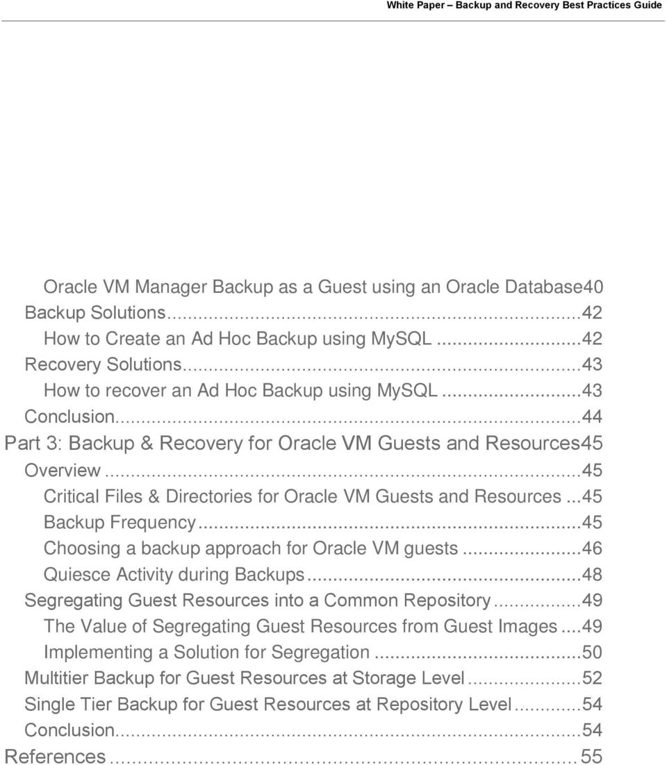 .. 45 Critical Files & Directories for Oracle VM Guests and Resources... 45 Backup Frequency... 45 Choosing a backup approach for Oracle VM guests... 46 Quiesce Activity during Backups.