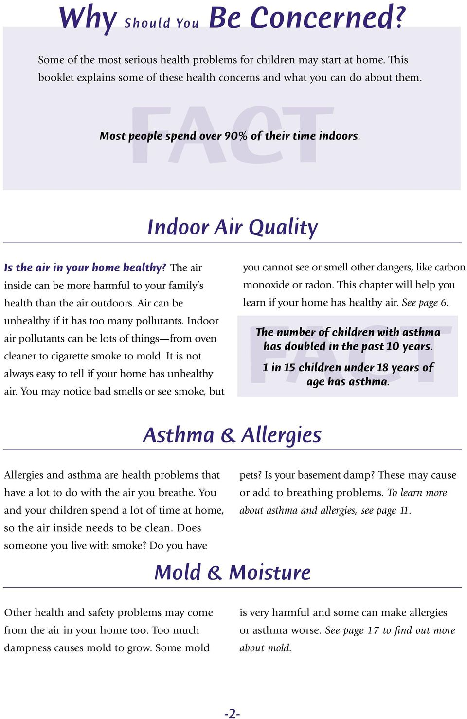 Air can be unhealthy if it has too many pollutants. Indoor air pollutants can be lots of things from oven cleaner to cigarette smoke to mold.