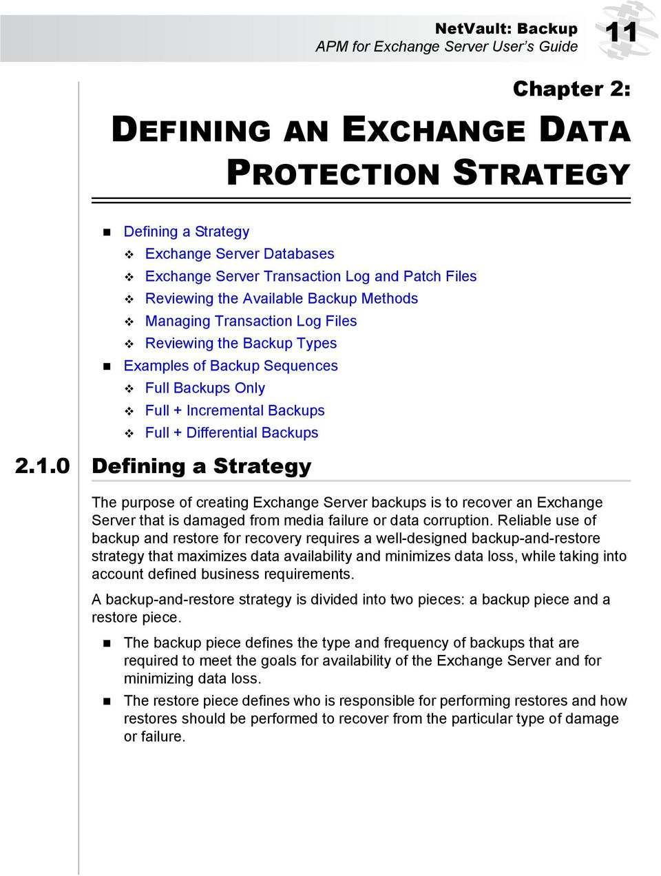 Differential Backups 2.1.0 Defining a Strategy The purpose of creating Exchange Server backups is to recover an Exchange Server that is damaged from media failure or data corruption.
