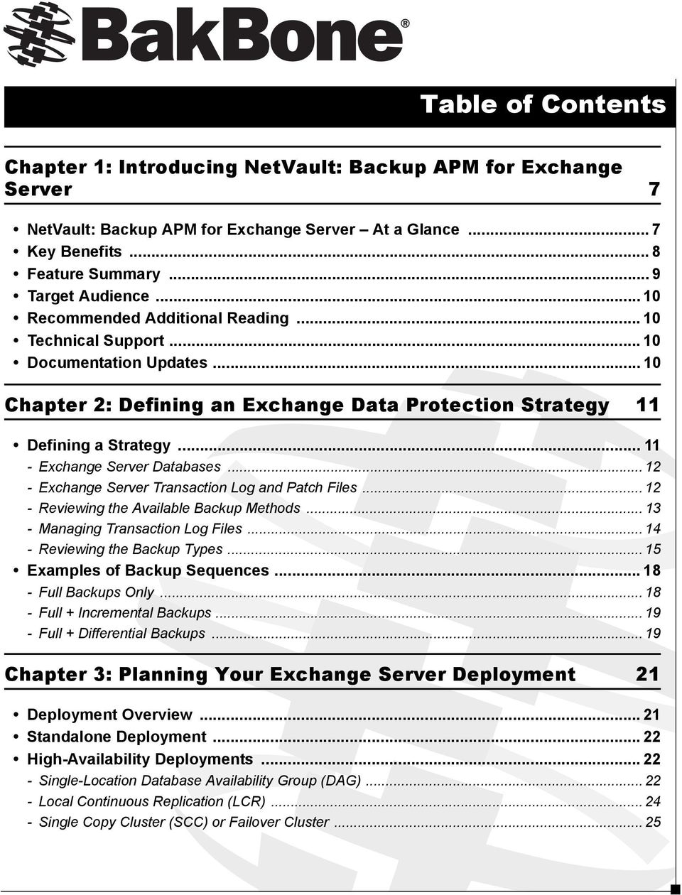 .. 11 - Exchange Server Databases... 12 - Exchange Server Transaction Log and Patch Files... 12 - Reviewing the Available Backup Methods... 13 - Managing Transaction Log Files.
