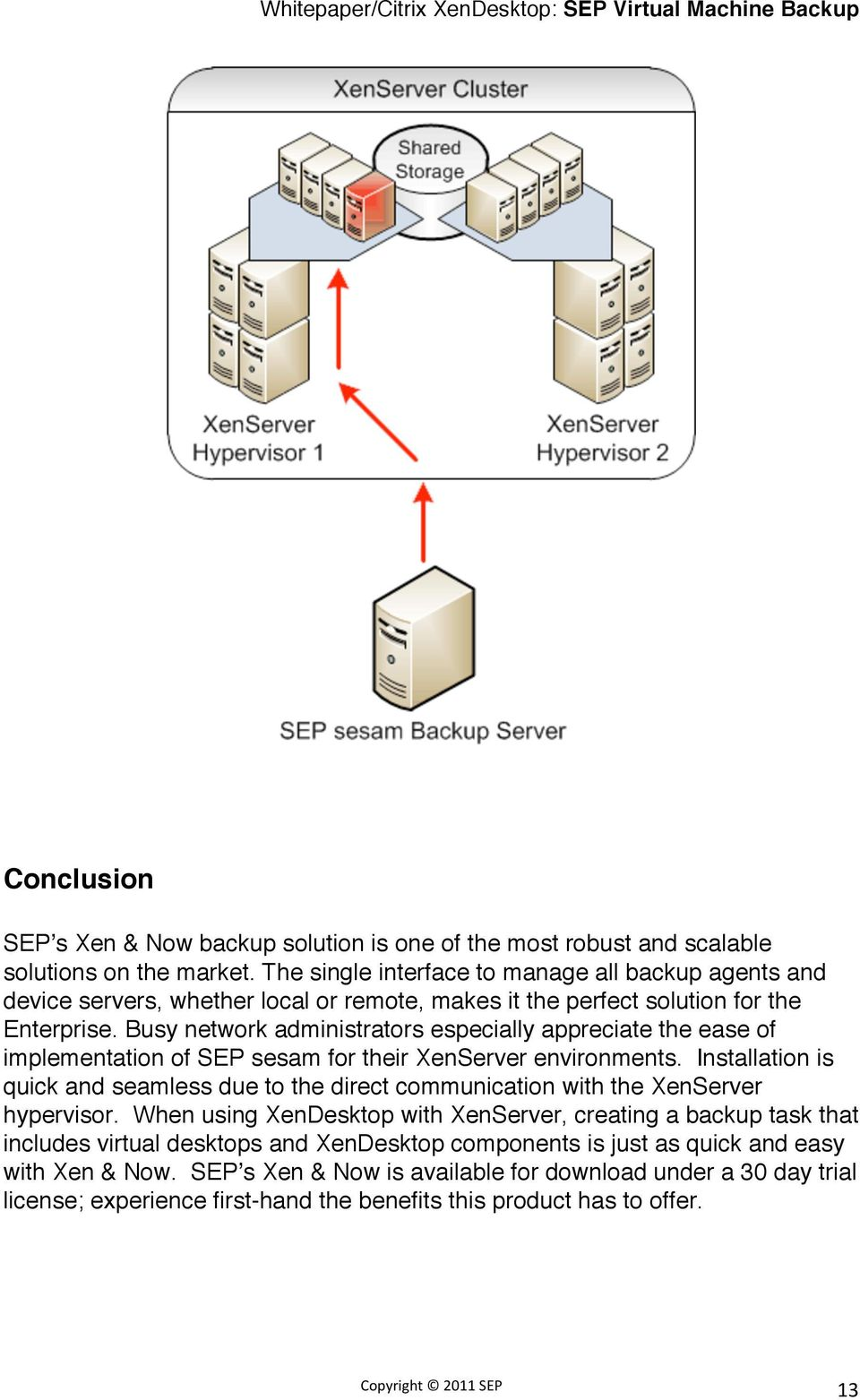 Busy network administrators especially appreciate the ease of implementation of SEP sesam for their XenServer environments.