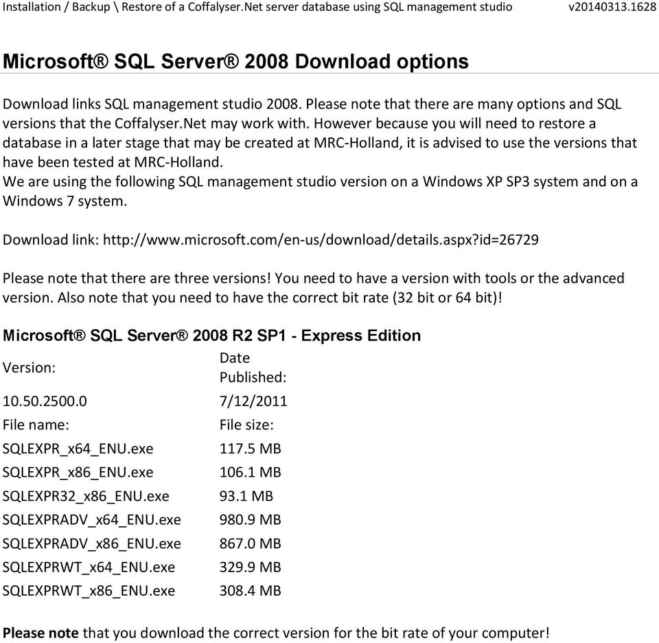 We are using the following SQL management studio version on a Windows XP SP3 system and on a Windows 7 system. Download link: http://www.microsoft.com/en-us/download/details.aspx?