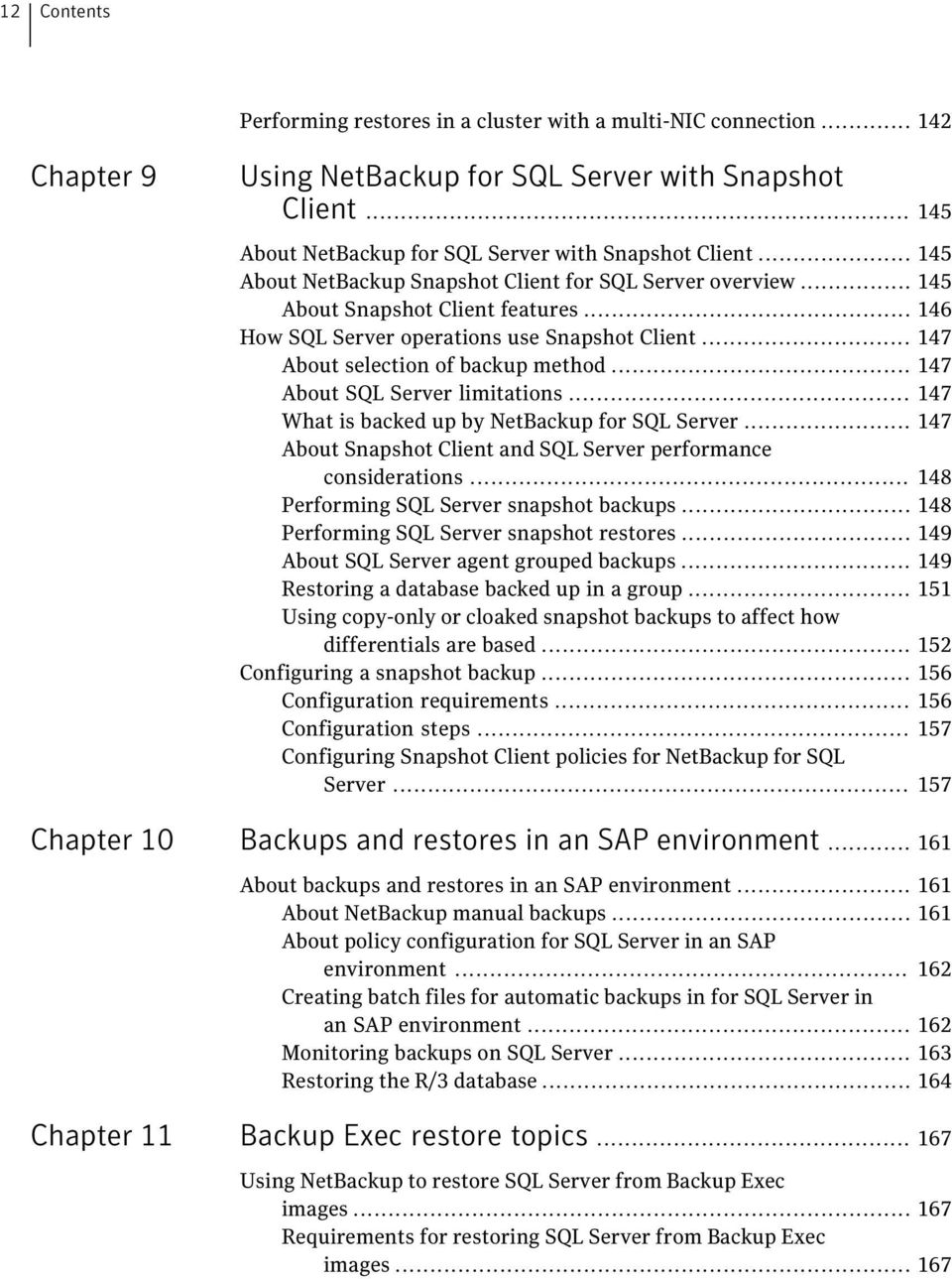 .. 147 About SQL Server limitations... 147 What is backed up by NetBackup for SQL Server... 147 About Snapshot Client and SQL Server performance considerations.