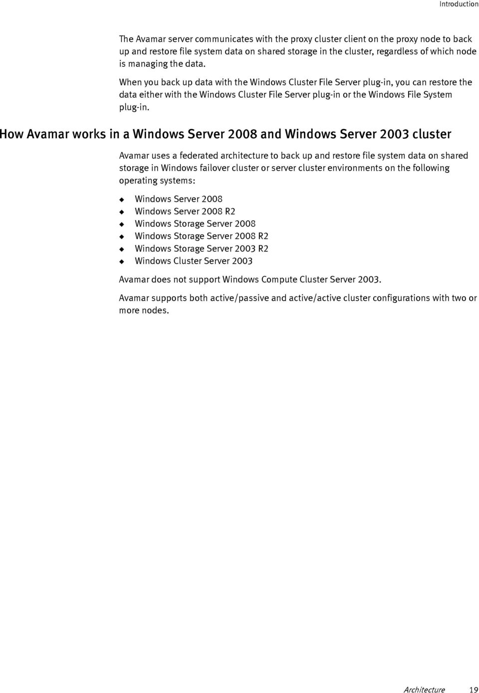 How Avamar works in a Windows Server 2008 and Windows Server 2003 cluster Avamar uses a federated architecture to back up and restore file system data on shared storage in Windows failover cluster or