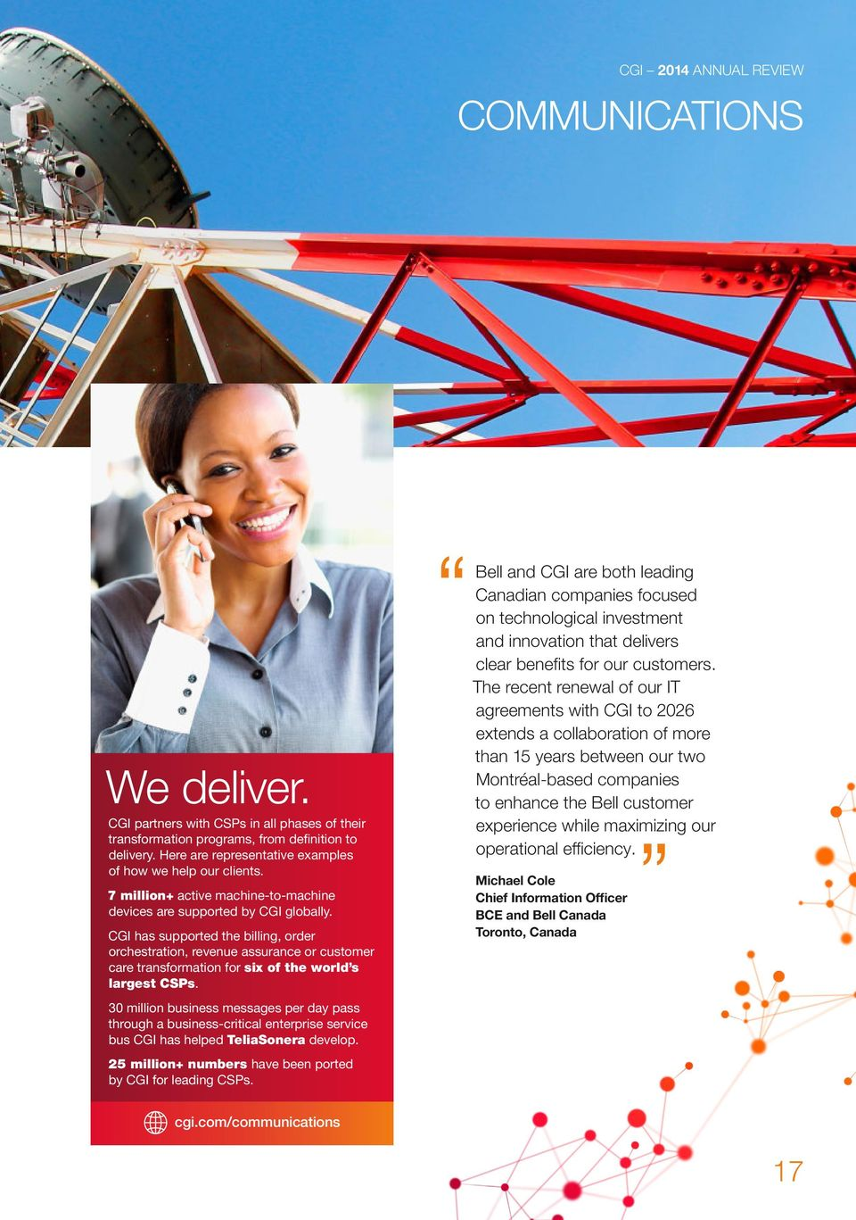 CGI has supported the billing, order orchestration, revenue assurance or customer care transformation for six of the world s largest CSPs.