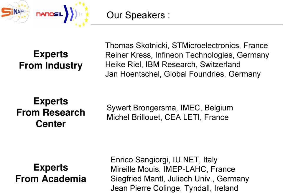 Research Center Sywert Brongersma, IMEC, Belgium Michel Brillouet, CEA LETI, France Experts From Academia Enrico