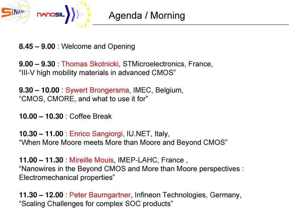 00 : Sywert Brongersma, IMEC, Belgium, CMOS, CMORE, and what to use it for 10.00 10.30 : Coffee Break 10.30 11.00 : Enrico Sangiorgi, IU.
