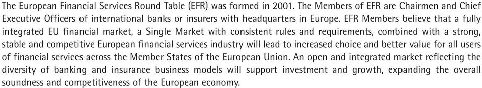 EFR Members believe that a fully integrated EU financial market, a Single Market with consistent rules and requirements, combined with a strong, stable and competitive European