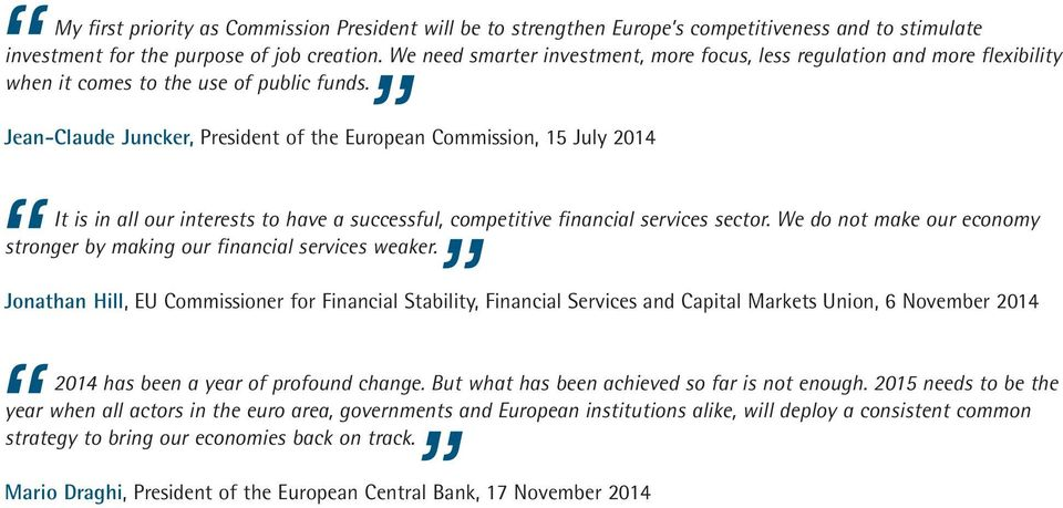 Jean-Claude Juncker, President of the European Commission, 15 July 2014 It is in all our interests to have a successful, competitive financial services sector.