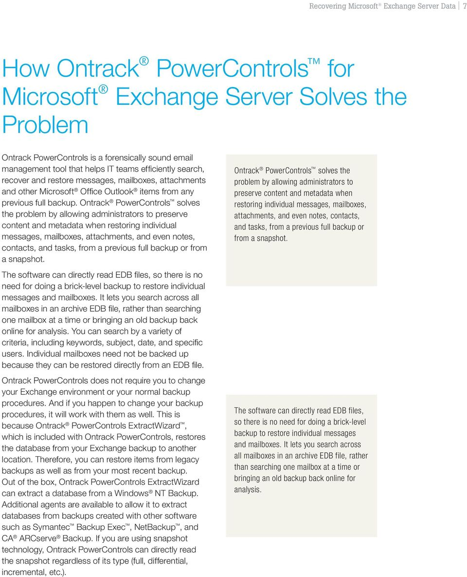 Ontrack PowerControls solves the problem by allowing administrators to preserve content and metadata when restoring individual messages, mailboxes, attachments, and even notes, contacts, and tasks,