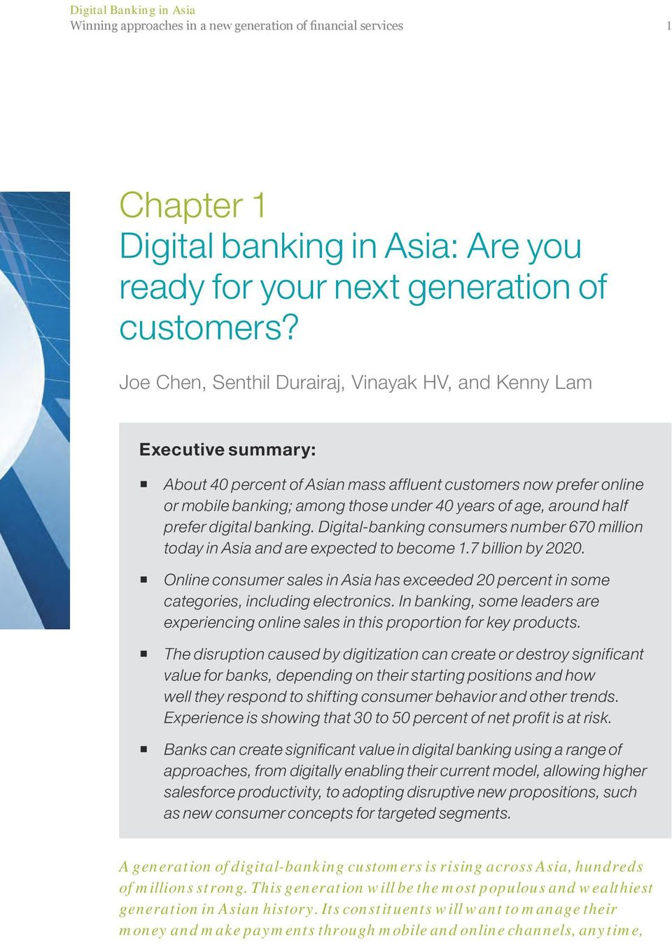 around half prefer digital banking. Digital-banking consumers number 670 million today in Asia and are expected to become 1.7 billion by 2020.