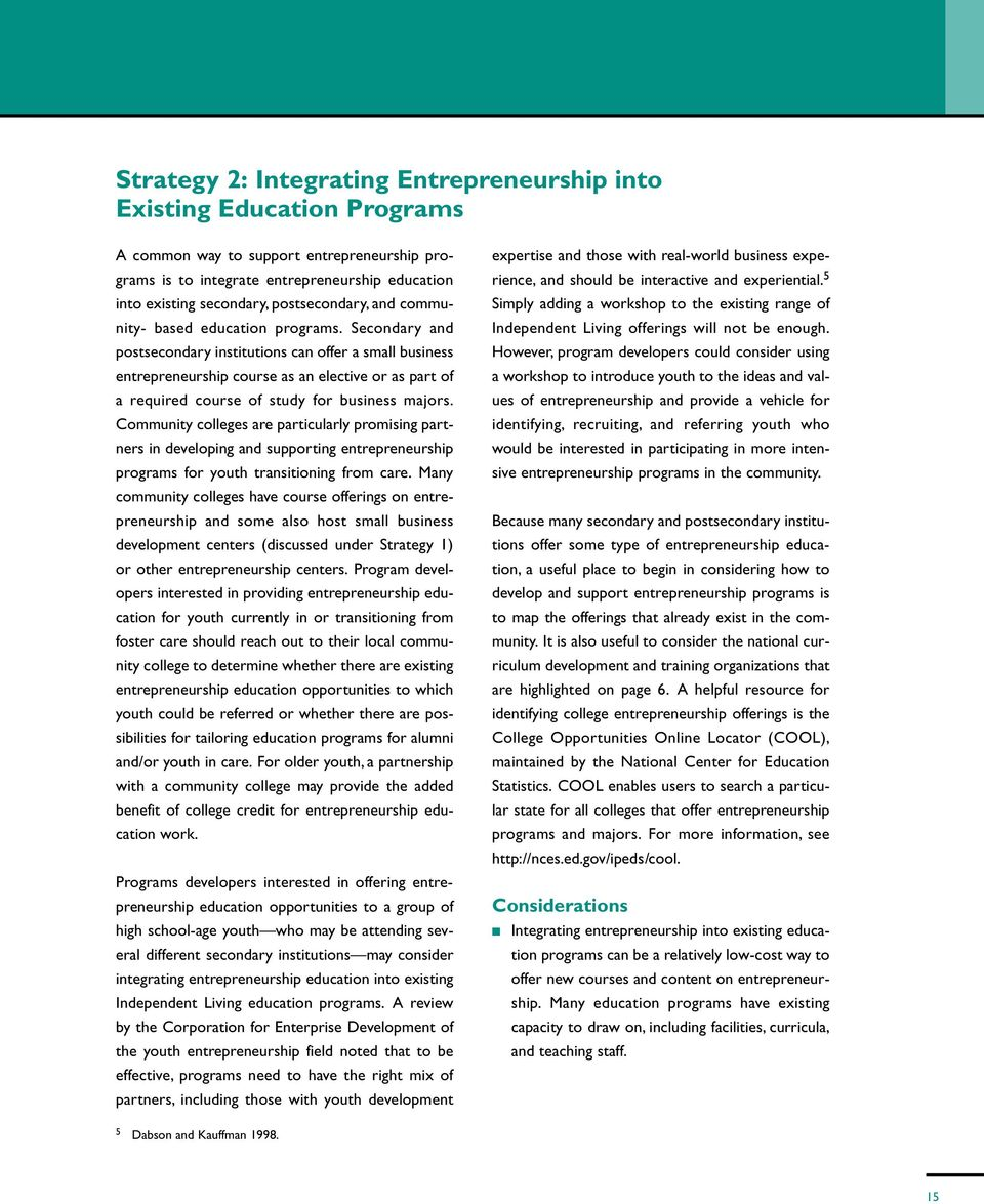 Secondary and postsecondary institutions can offer a small business entrepreneurship course as an elective or as part of a required course of study for business majors.