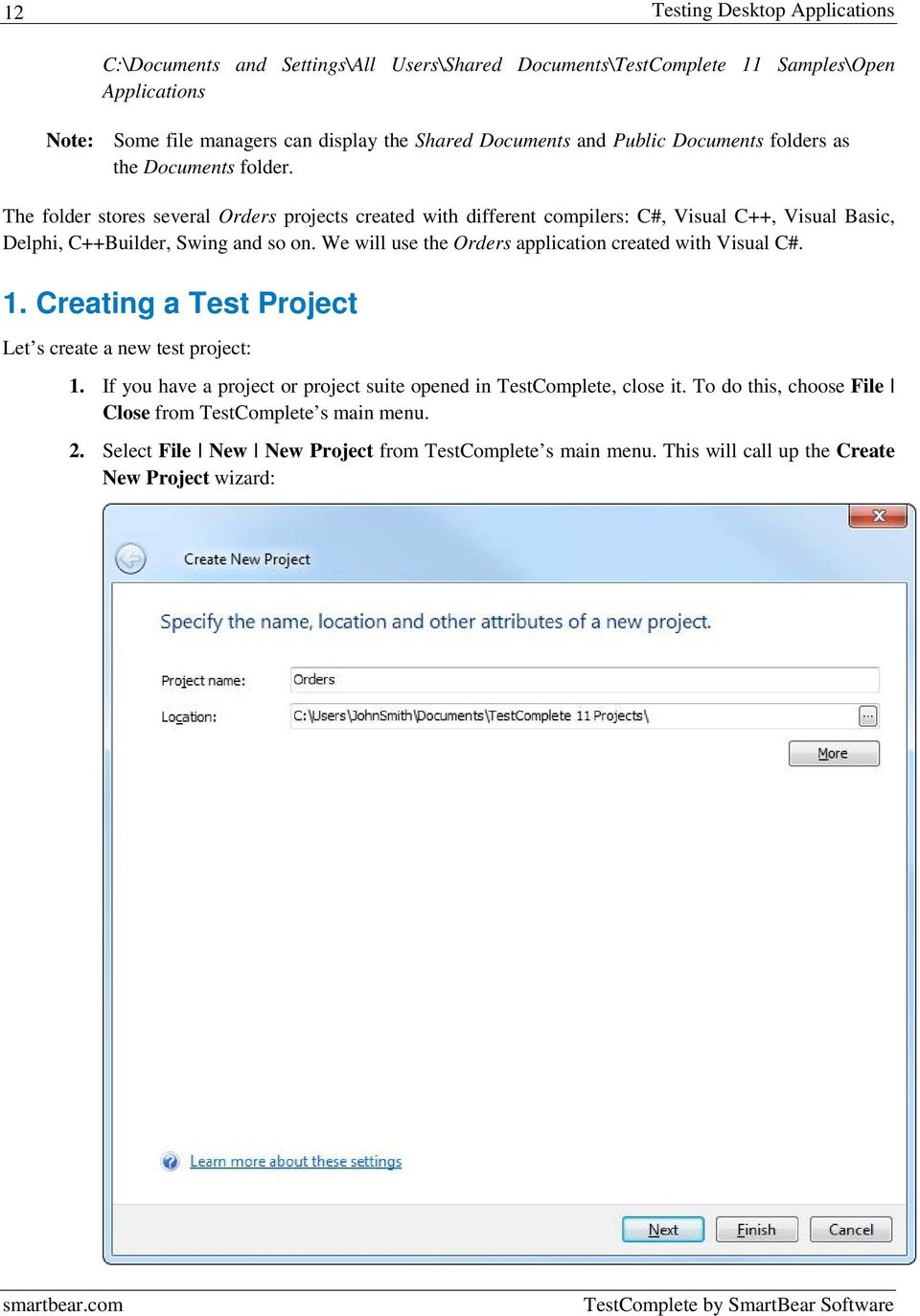 We will use the Orders application created with Visual C#. 1. Creating a Test Project Let s create a new test project: 1. If you have a project or project suite opened in TestComplete, close it.