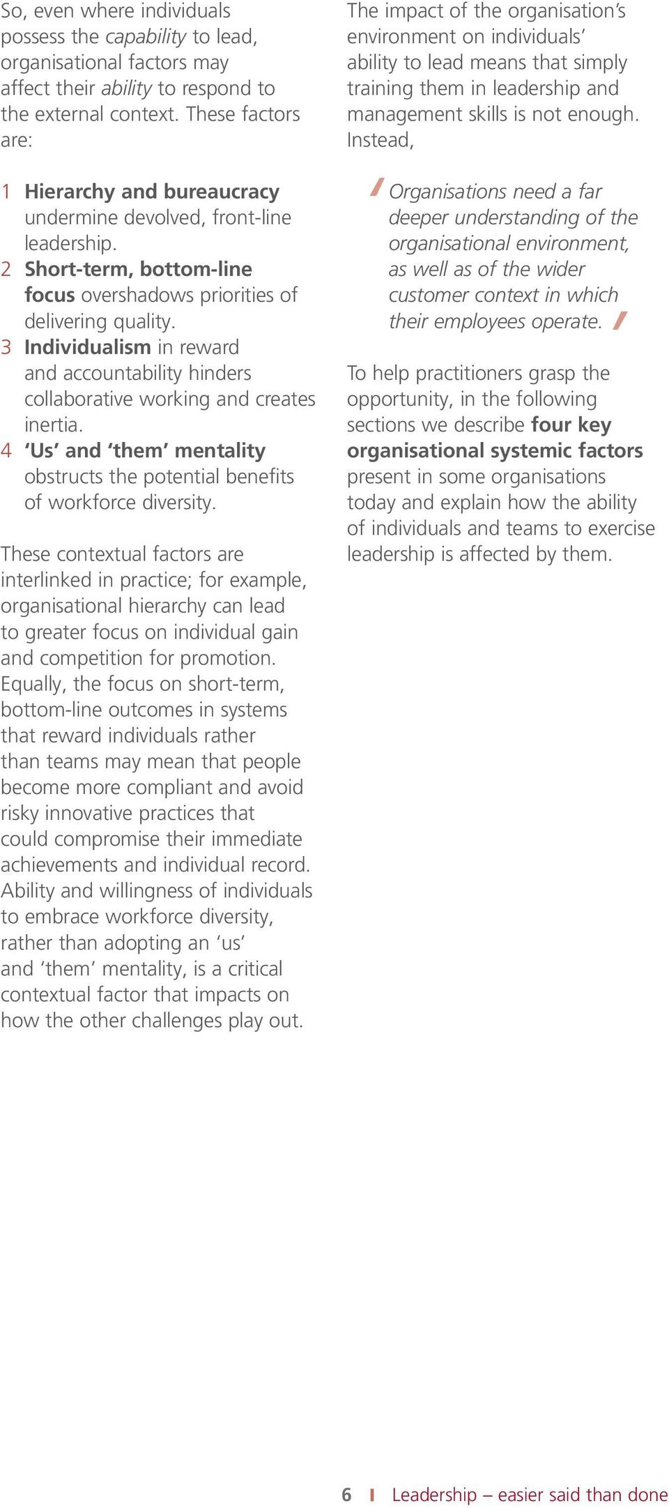 3 Individualism in reward and accountability hinders collaborative working and creates inertia. 4 Us and them mentality obstructs the potential benefits of workforce diversity.