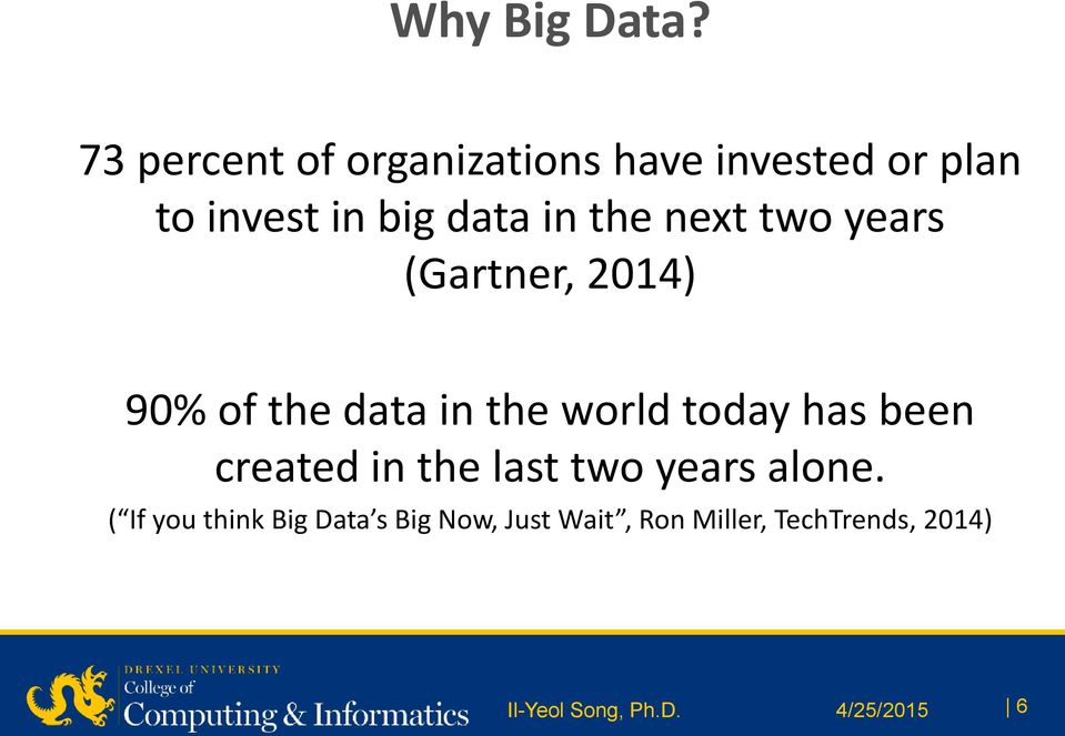 the next two years (Gartner, 2014) 90% of the data in the world today has