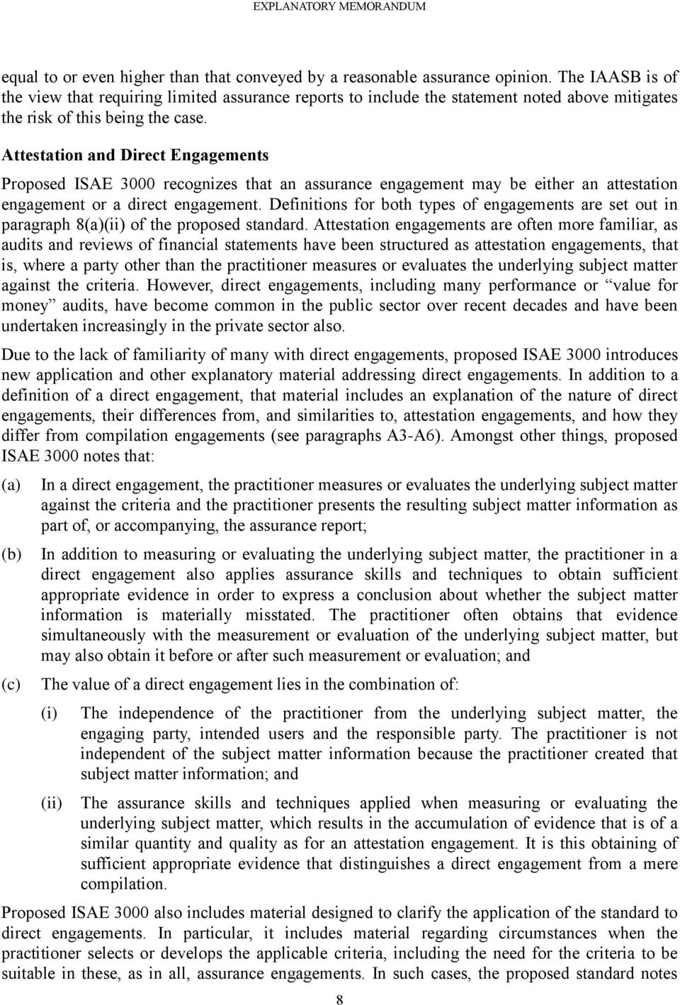 Attestation and Direct Engagements Proposed ISAE 3000 recognizes that an assurance engagement may be either an attestation engagement or a direct engagement.