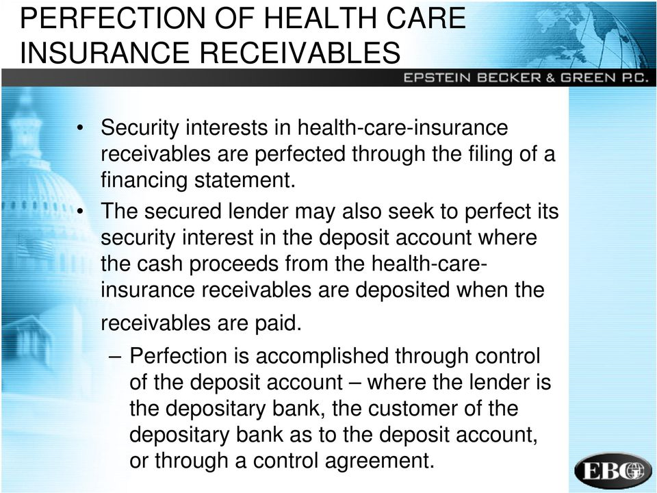 The secured lender may also seek to perfect its security interest in the deposit account where the cash proceeds from the