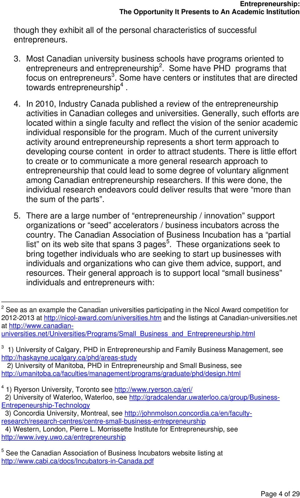 4. In 2010, Industry Canada published a review of the entrepreneurship activities in Canadian colleges and universities.