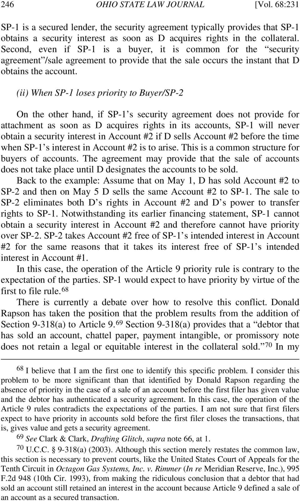 (ii) When SP-1 loses priority to Buyer/SP-2 On the other hand, if SP-1 s security agreement does not provide for attachment as soon as D acquires rights in its accounts, SP-1 will never obtain a