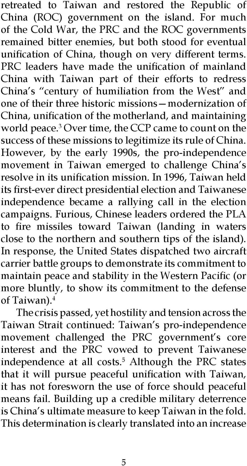 PRC leaders have made the unification of mainland China with Taiwan part of their efforts to redress China s century of humiliation from the West and one of their three historic missions