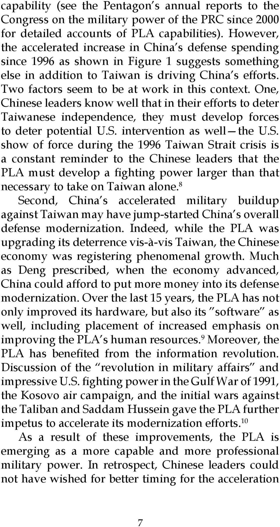 Two factors seem to be at work in this context. One, Chinese leaders know well that in their efforts to deter Taiwanese independence, they must develop forces to deter potential U.S.