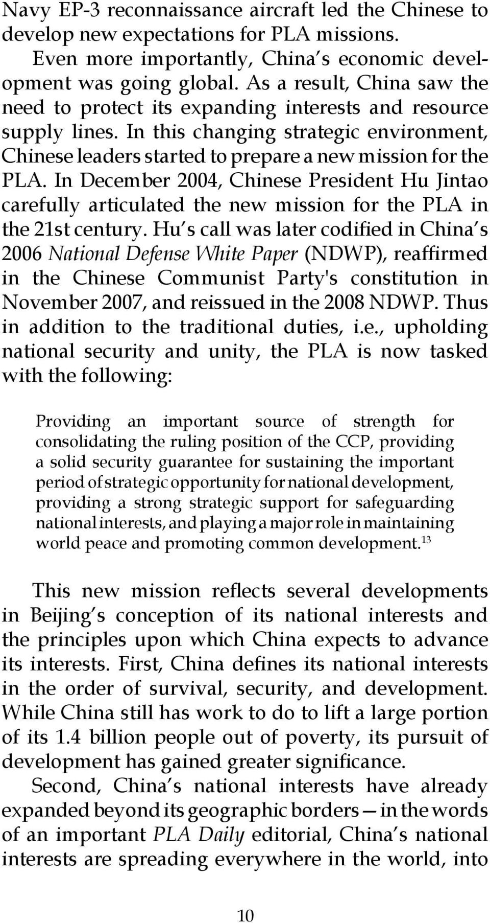 In December 2004, Chinese President Hu Jintao carefully articulated the new mission for the PLA in the 21st century.