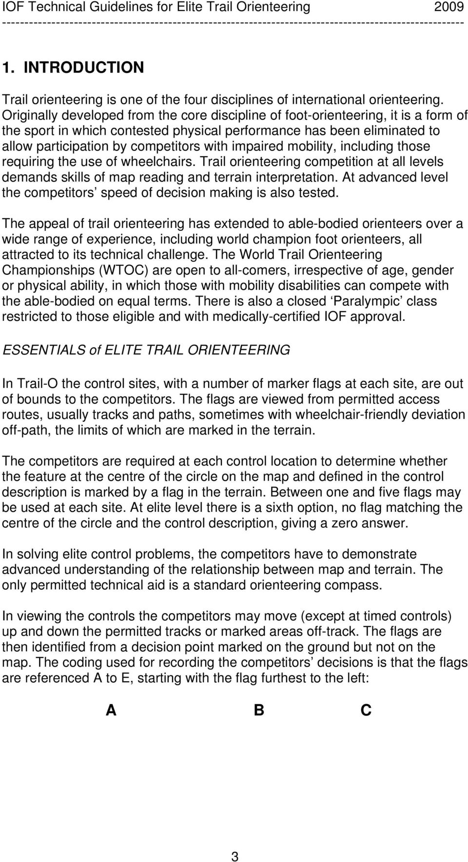 impaired mobility, including those requiring the use of wheelchairs. Trail orienteering competition at all levels demands skills of map reading and terrain interpretation.