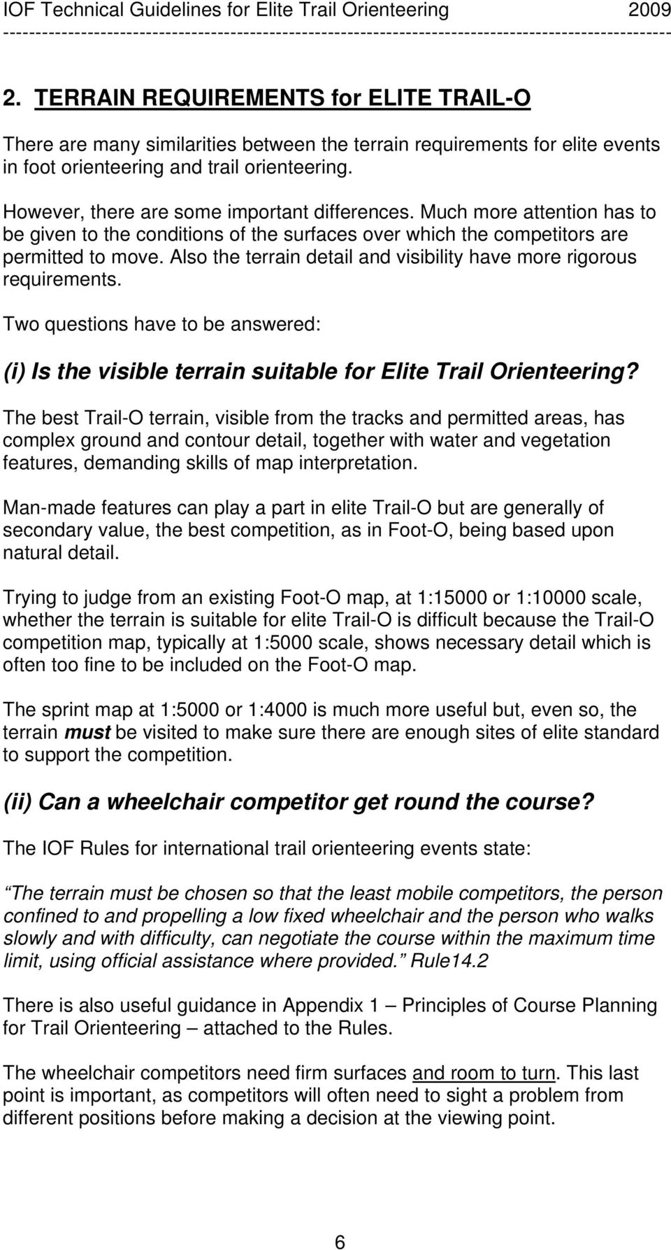 Also the terrain detail and visibility have more rigorous requirements. Two questions have to be answered: (i) Is the visible terrain suitable for Elite Trail Orienteering?