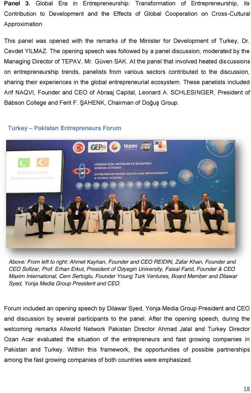 the remarks of the Minister for Development of Turkey, Dr. Cevdet YILMAZ. The opening speech was followed by a panel discussion, moderated by the Managing Director of TEPAV, Mr. Güven SAK.