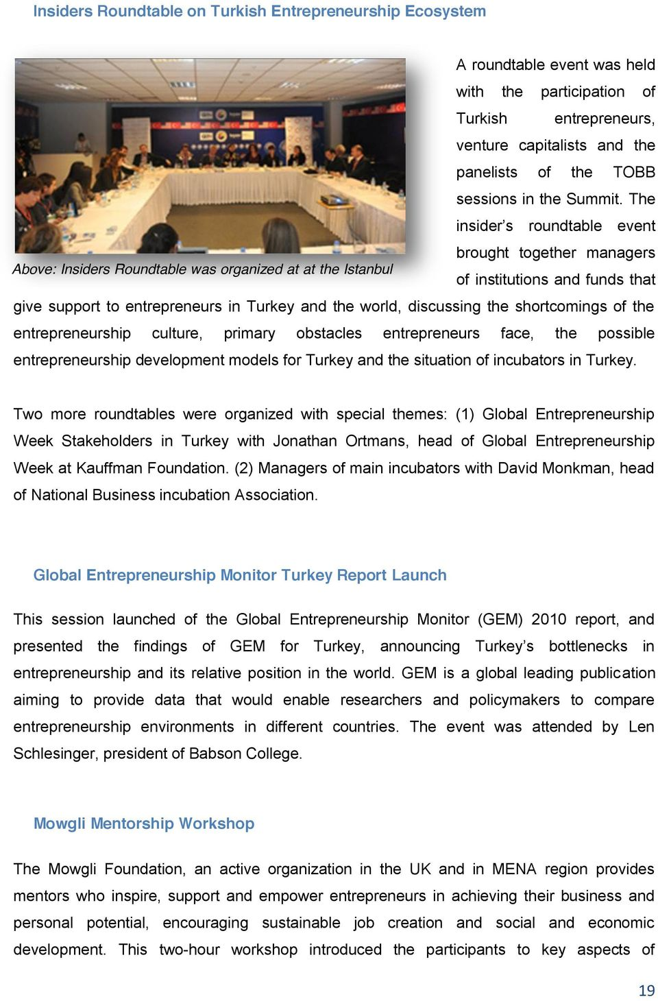 give support to entrepreneurs in Turkey and the world, discussing the shortcomings of the entrepreneurship culture, primary obstacles entrepreneurs face, the possible entrepreneurship development