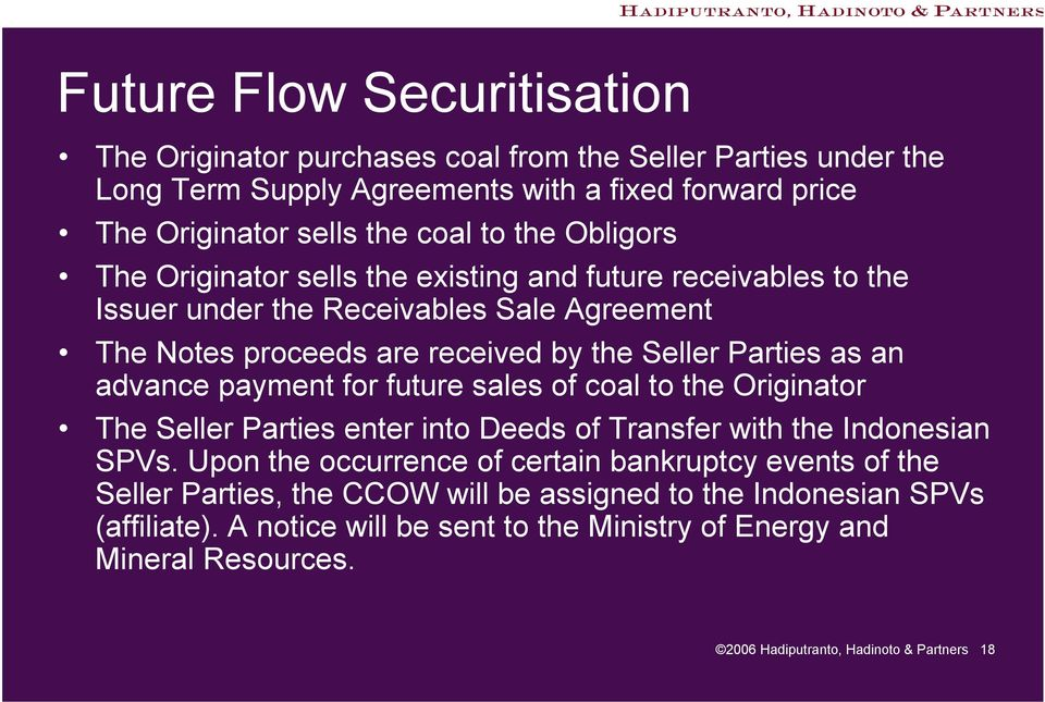 payment for future sales of coal to the Originator The Seller Parties enter into Deeds of Transfer with the Indonesian SPVs.