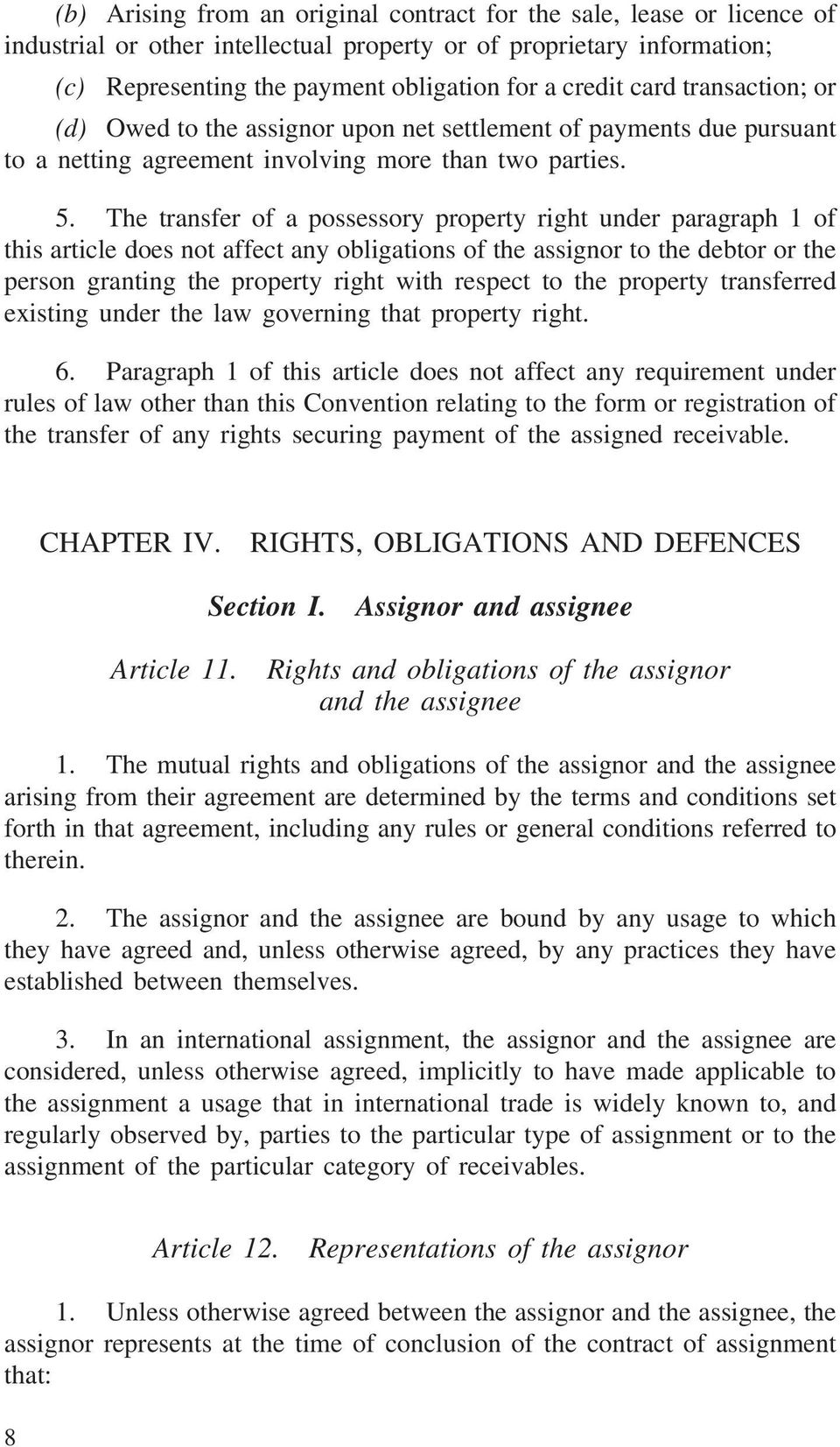 The transfer of a possessory property right under paragraph 1 of this article does not affect any obligations of the assignor to the debtor or the person granting the property right with respect to