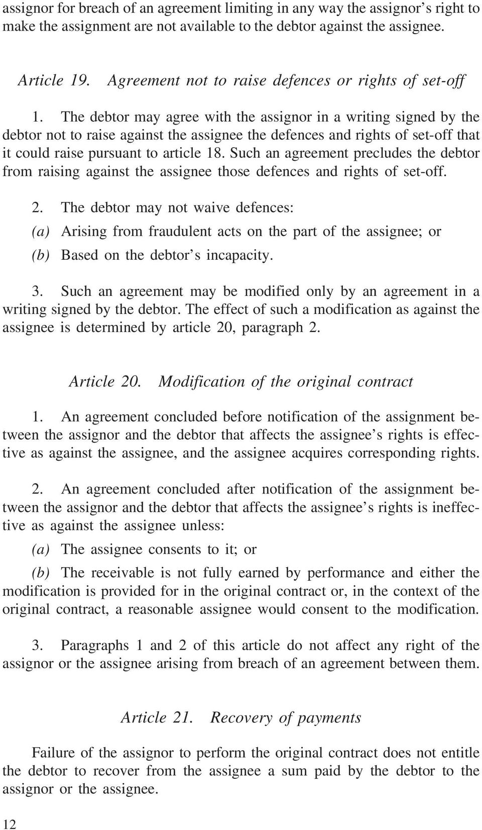 The debtor may agree with the assignor in a writing signed by the debtor not to raise against the assignee the defences and rights of set-off that it could raise pursuant to article 18.