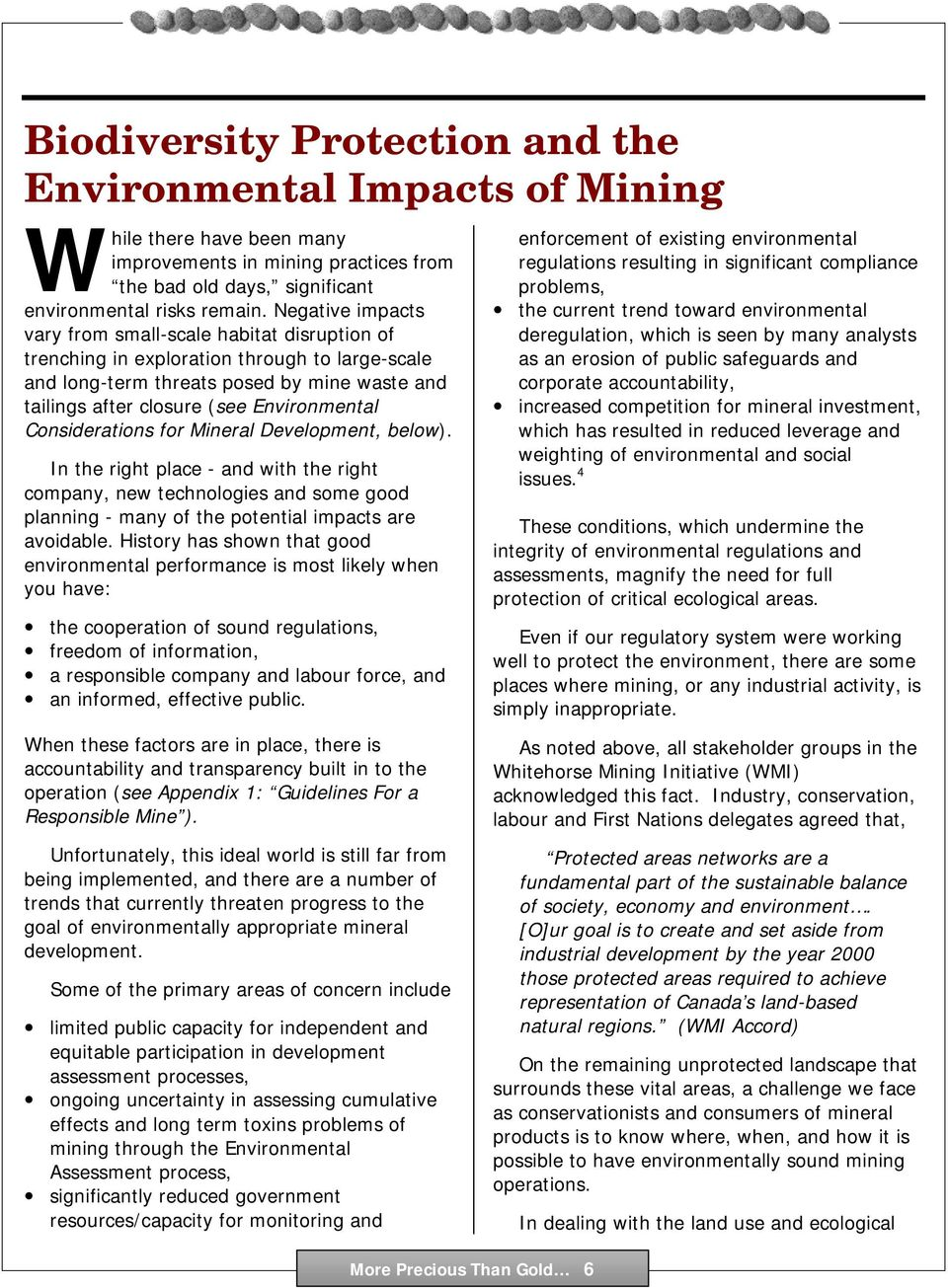 Considerations for Mineral Development, below). In the right place - and with the right company, new technologies and some good planning - many of the potential impacts are avoidable.