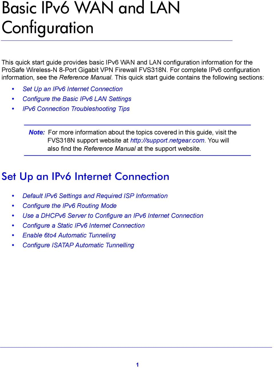 This quick start guide contains the following sections: Set Up an IPv6 Internet Connection Configure the Basic IPv6 LAN Settings IPv6 Connection Troubleshooting Tips Note: For more information about