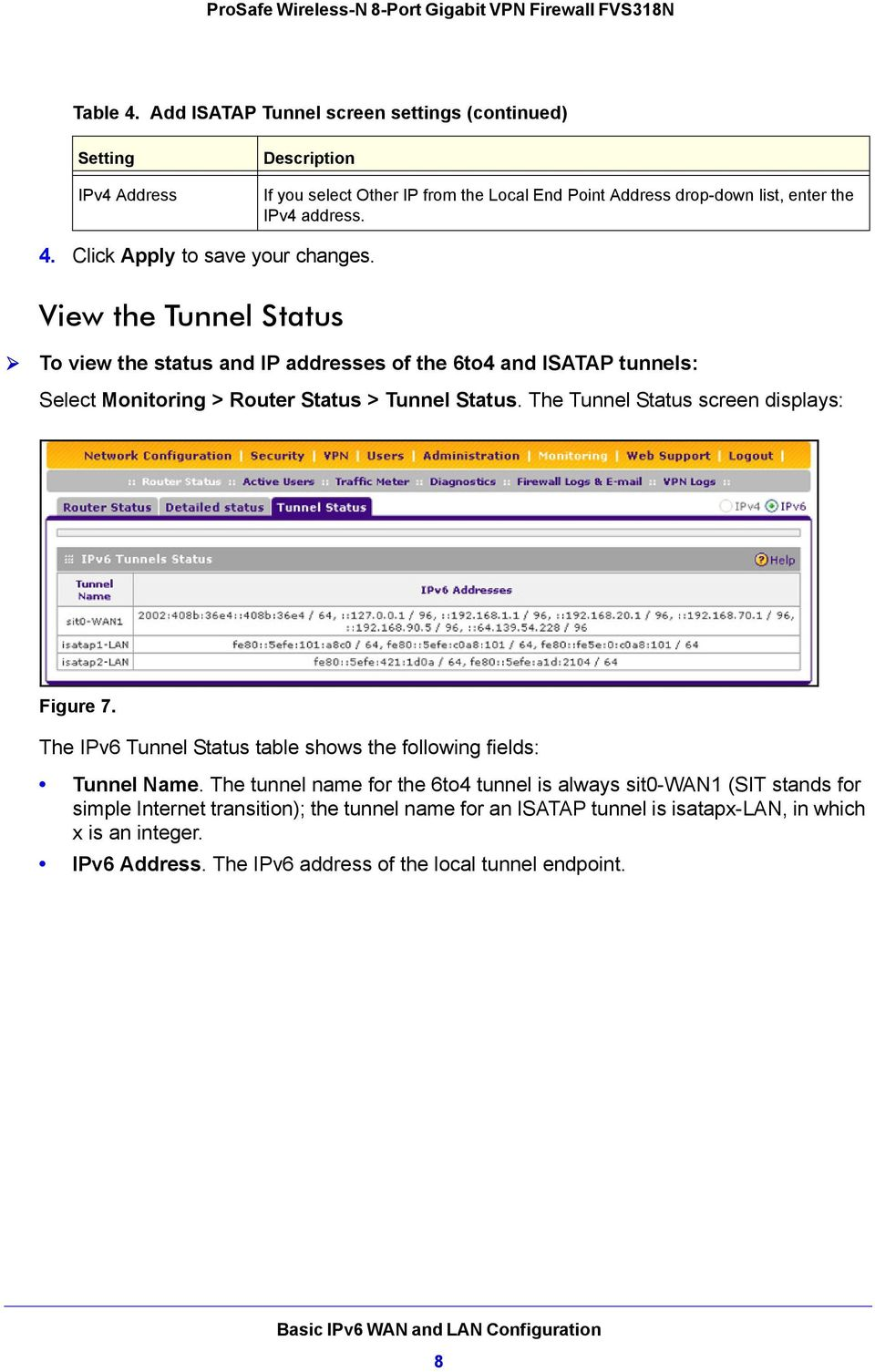 Click Apply to save your changes. View the Tunnel Status To view the status and IP addresses of the 6to4 and ISATAP tunnels: Select Monitoring > Router Status > Tunnel Status.