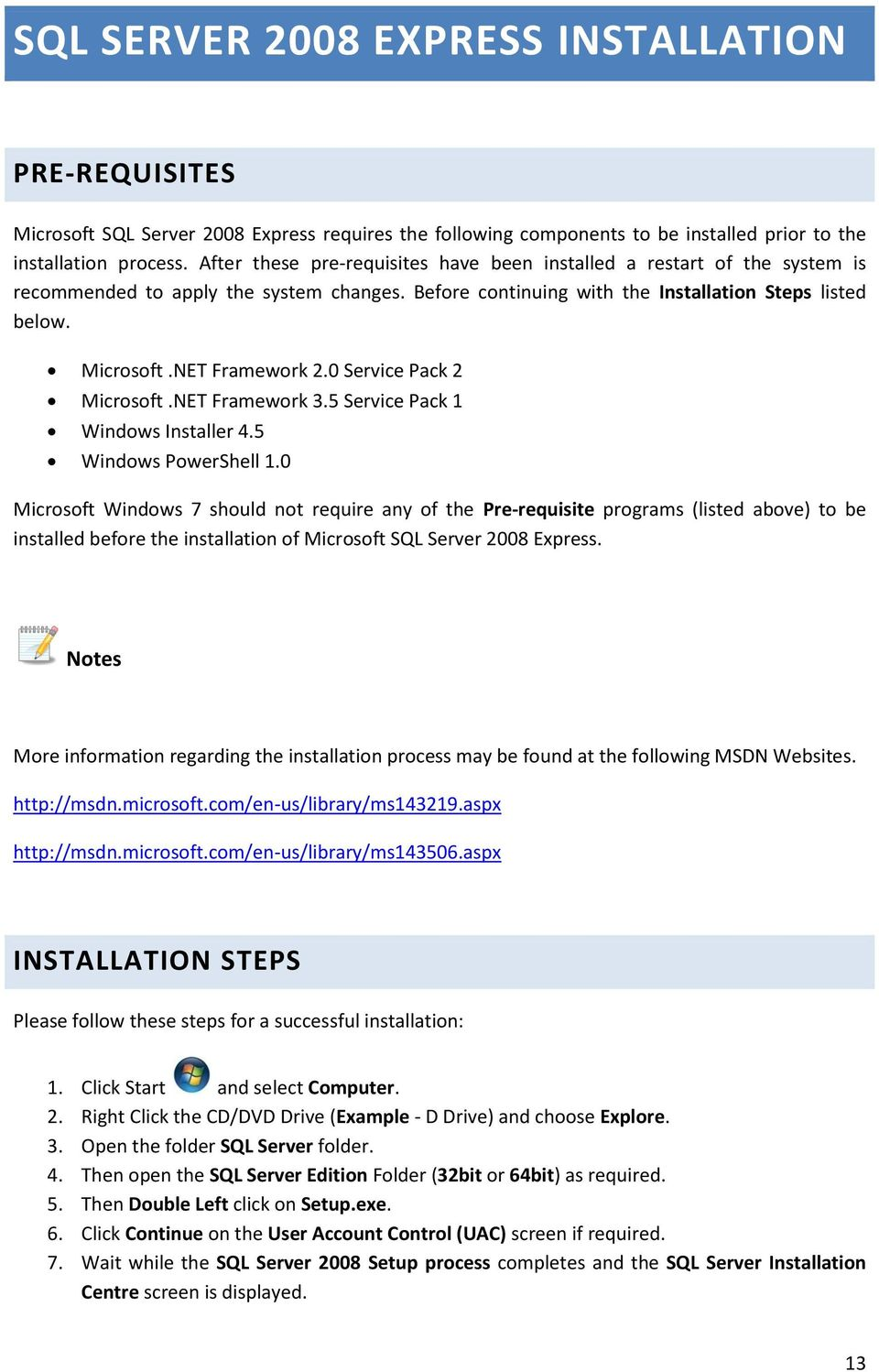 NET Framework 2.0 Service Pack 2 Microsoft.NET Framework 3.5 Service Pack 1 Windows Installer 4.5 Windows PowerShell 1.
