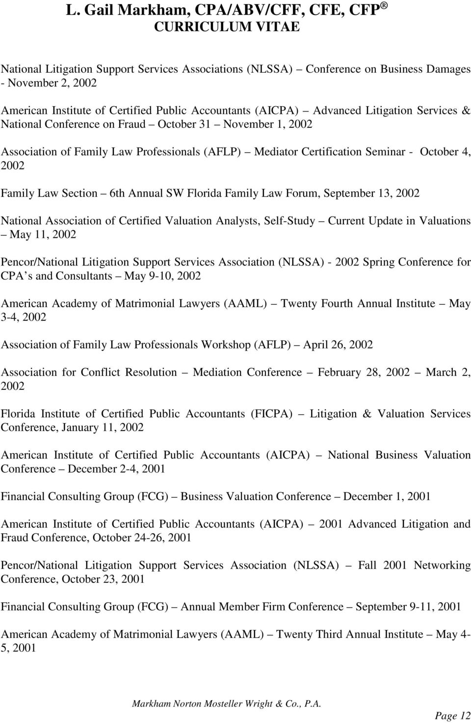 Law Section 6th Annual SW Florida Family Law Forum, September 13, 2002 National Association of Certified Valuation Analysts, Self-Study Current Update in Valuations May 11, 2002 Pencor/National