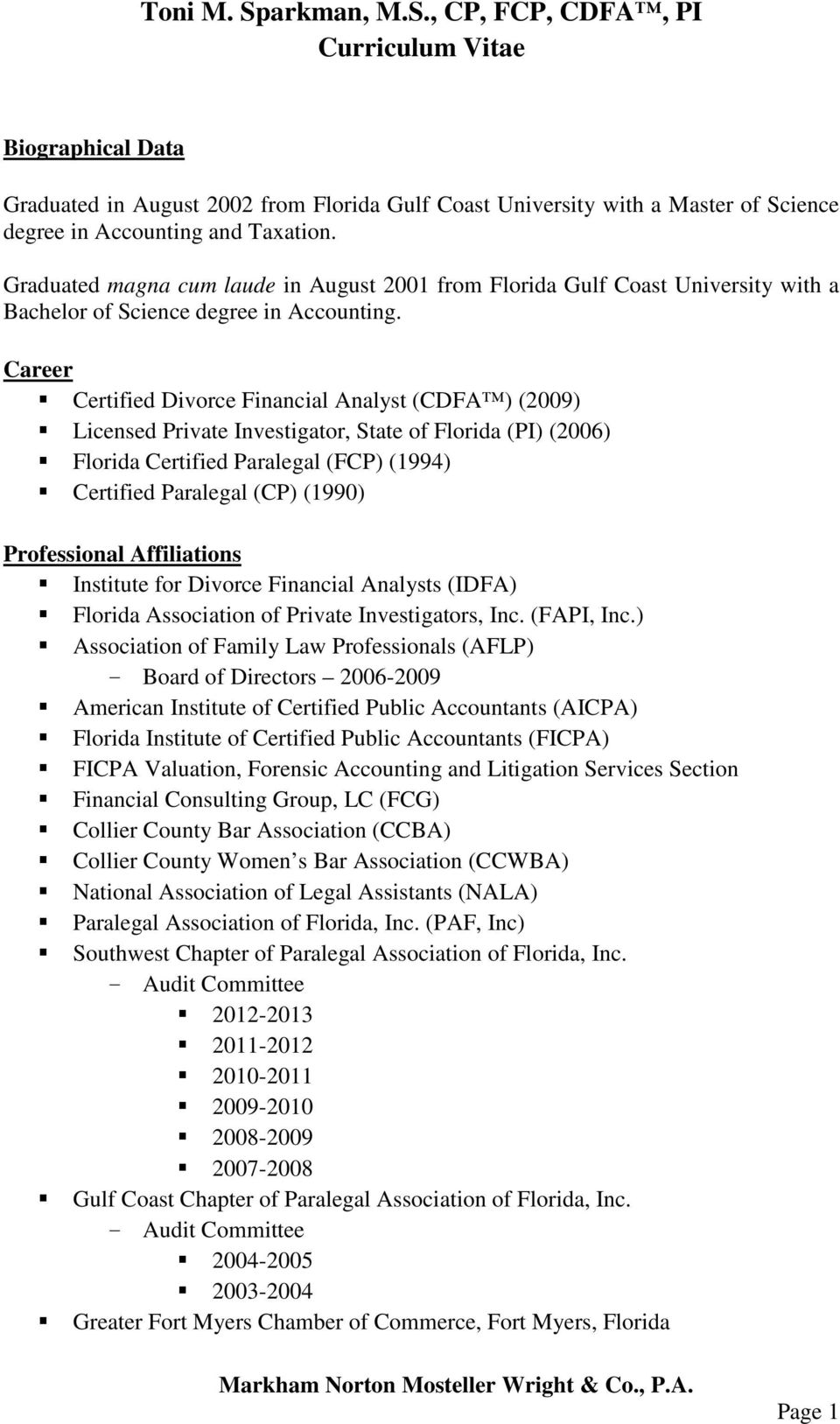 Career Certified Divorce Financial Analyst (CDFA ) (2009) Licensed Private Investigator, State of Florida (PI) (2006) Florida Certified Paralegal (FCP) (1994) Certified Paralegal (CP) (1990)