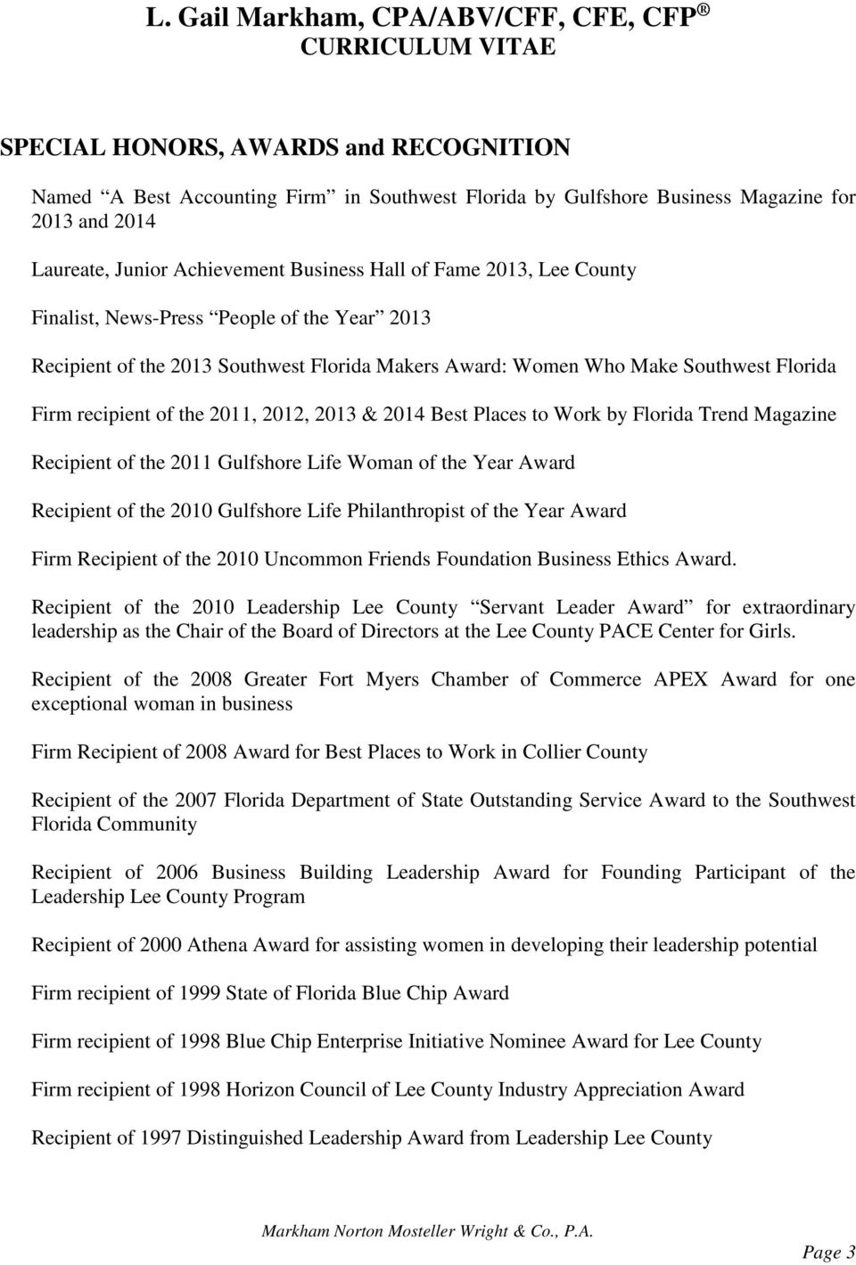 of the 2011, 2012, 2013 & 2014 Best Places to Work by Florida Trend Magazine Recipient of the 2011 Gulfshore Life Woman of the Year Award Recipient of the 2010 Gulfshore Life Philanthropist of the