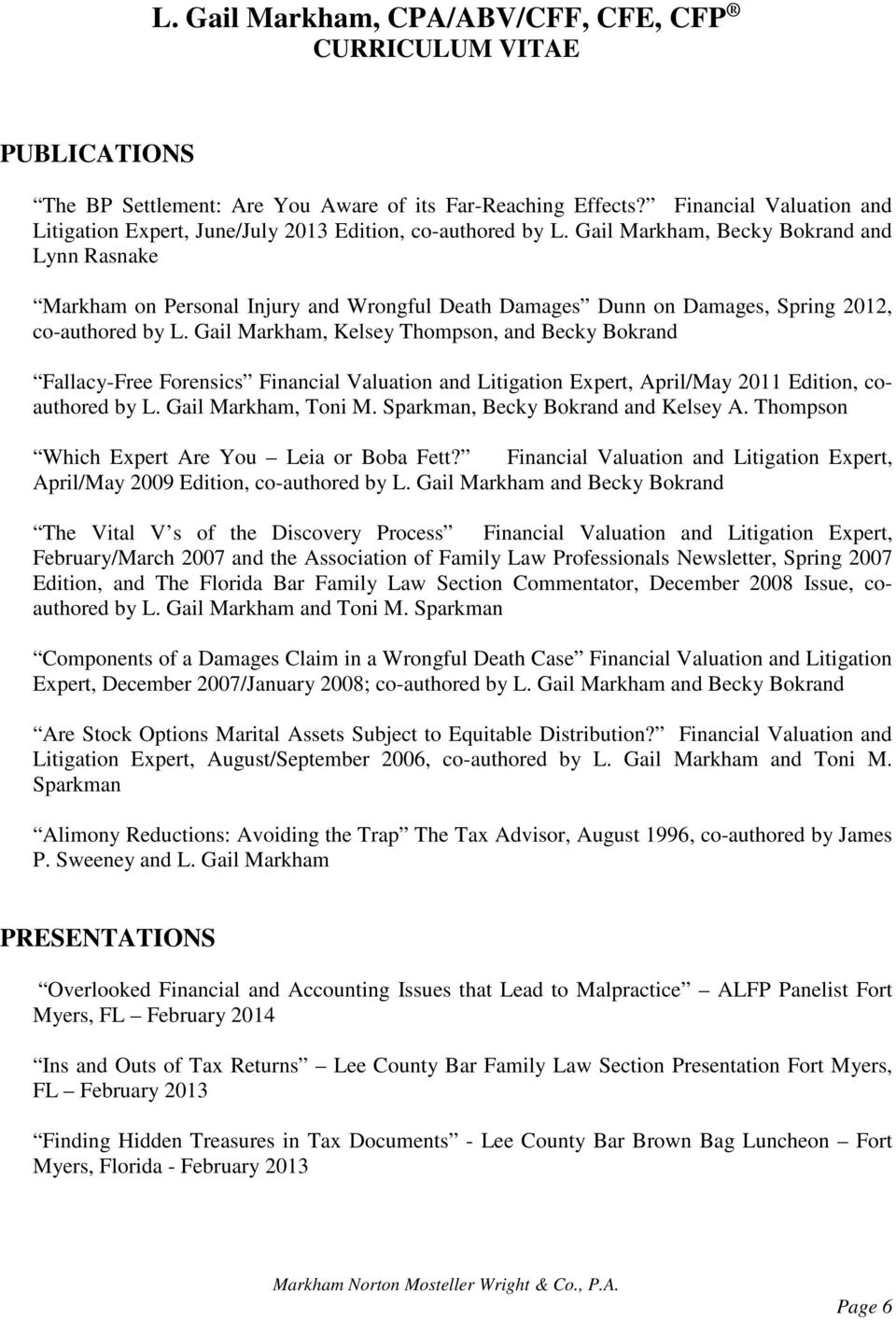 Gail Markham, Kelsey Thompson, and Becky Bokrand Fallacy-Free Forensics Financial Valuation and Litigation Expert, April/May 2011 Edition, coauthored by L. Gail Markham, Toni M.