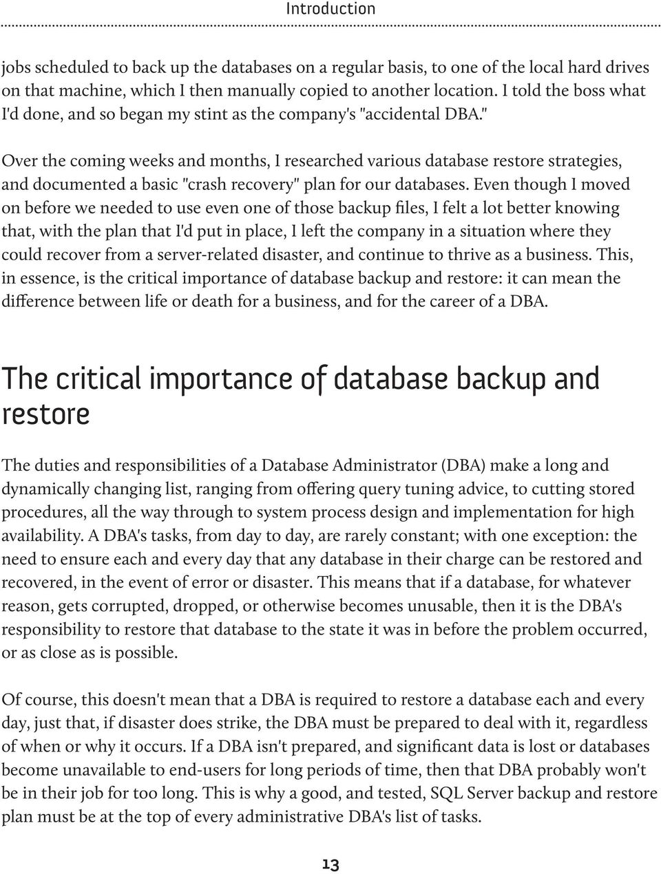 """ Over the coming weeks and months, I researched various database restore strategies, and documented a basic ""crash recovery"" plan for our databases."