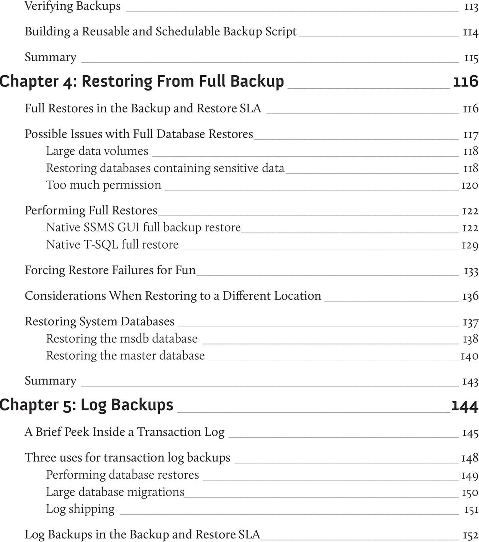 T-SQL full restore 129 Forcing Restore Failures for Fun 133 Considerations When Restoring to a Different Location 136 Restoring System Databases 137 Restoring the msdb database 138 Restoring the
