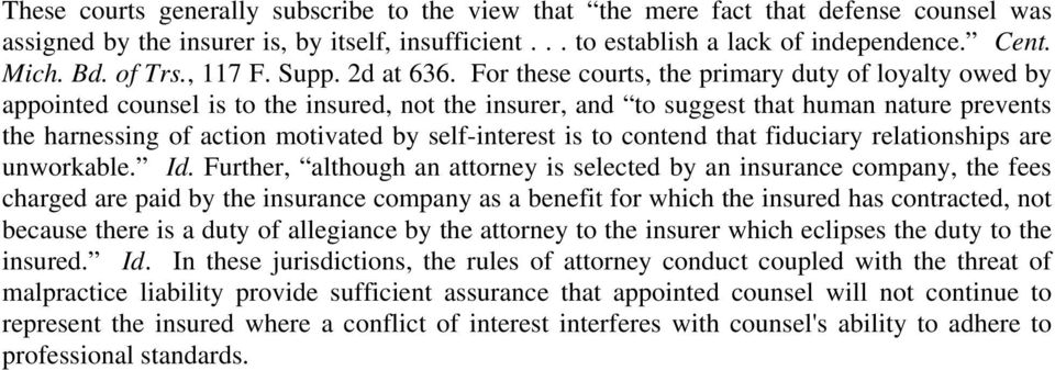 For these courts, the primary duty of loyalty owed by appointed counsel is to the insured, not the insurer, and to suggest that human nature prevents the harnessing of action motivated by
