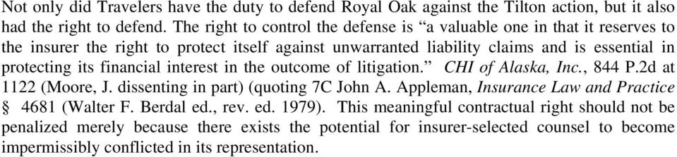 protecting its financial interest in the outcome of litigation. CHI of Alaska, Inc., 844 P.2d at 1122 (Moore, J. dissenting in part) (quoting 7C John A.