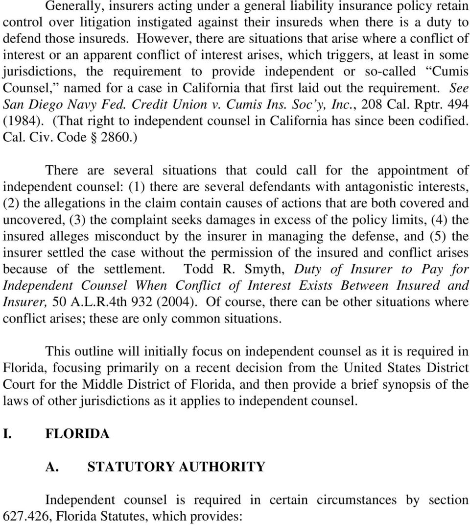 independent or so-called Cumis Counsel, named for a case in California that first laid out the requirement. See San Diego Navy Fed. Credit Union v. Cumis Ins. Soc y, Inc., 208 Cal. Rptr. 494 (1984).