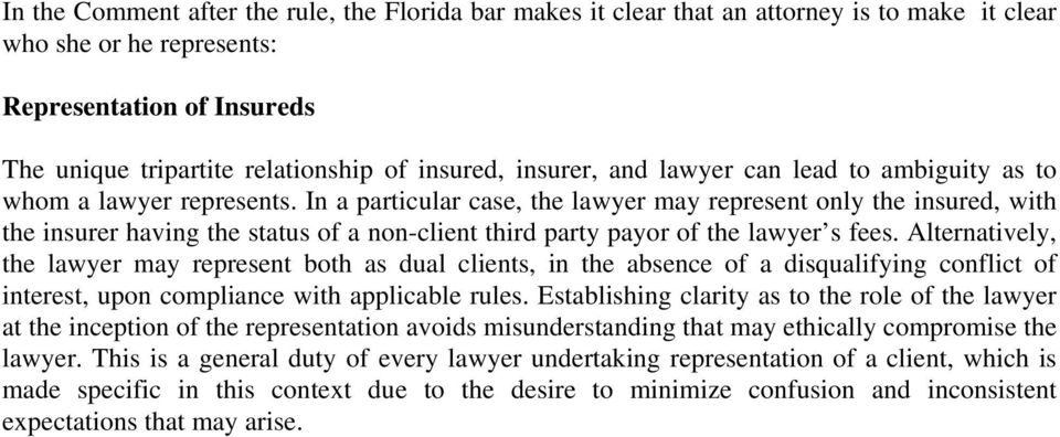 In a particular case, the lawyer may represent only the insured, with the insurer having the status of a non-client third party payor of the lawyer s fees.